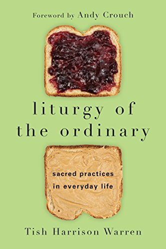 Liturgy of the ordinary sacred practices in everyday life kindle liturgy of the ordinary sacred practices in everyday life by warren tish harrison fandeluxe Gallery