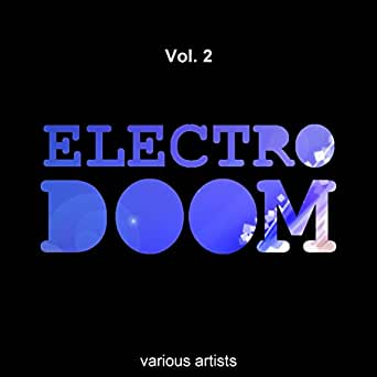 Electro Doom, Vol  2 by Various artists on Amazon Music
