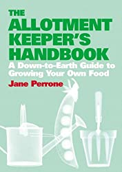 The Allotment Keeper's Handbook: A down-to-earth guide to growing your own food