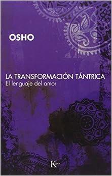 La transformaci??n t??ntrica: El lenguaje del amor (Sabiduria Perenne) (Spanish Edition) by Osho (2010-07-01)