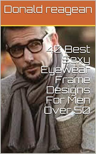 40 Best Sexy Eyewear Frame Designs For Men Over 50 (Design Eyewear)
