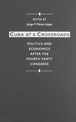 Cuba at a Crossroads: Politics and Economics after the Fourth Party Congress