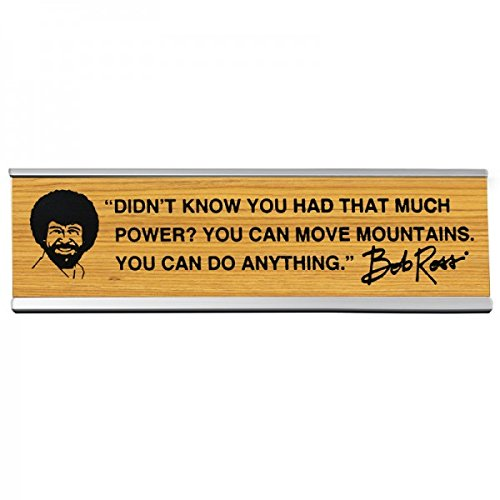 Bob Ross Office Desk Sign:''Didn't Know You Had That Much Power? You Can Move Mountains. You Can Do Anything''