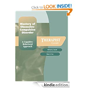 Mastery of Obsessive-Compulsive Disorder: A Cognitive-Behavioral Approach Therapist Guide (Treatments That Work) Edna B. Foa and Michael J. Kozak