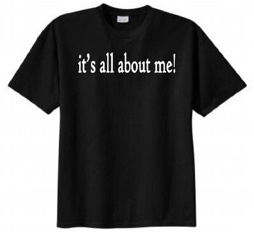 It 39 s all about me t shirt medium black for Talk texan to me shirt