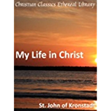 My Life in Christ, or Moments of Spiritual Serenity and Contemplation, of Reverent Feeling, of Earnest Self-Amendment, and of Peace in God