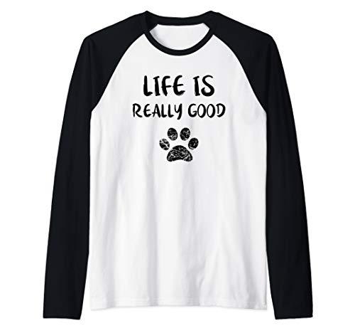 (Life Is Really Good Funny Dog Lovers Gift Puppy Paw Design Raglan Baseball Tee)