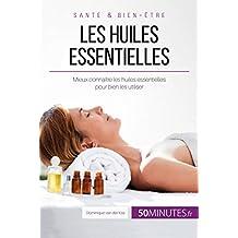 Les huiles essentielles: Maîtriser les huiles essentielles pour se faire du bien (Équilibre t. 17) (French Edition)