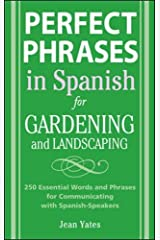 Perfect Phrases in Spanish for Gardening and Landscaping: 500 + Essential Words and Phrases for Communicating with Spanish-Speakers (Perfect Phrases Series) Paperback
