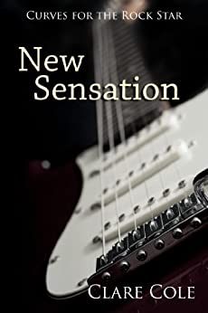 New Sensation: A Rockstar Romance (Curves for the Rock Star Book 1) by [Cole, Clare]