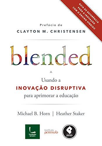 Blended: Usando a Inovação Disruptiva para Aprimorar a Educação