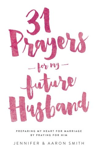 31 Prayers For My Future Husband: Preparing My Heart for Marriage by Praying for Him -  Jennifer Smith, Paperback