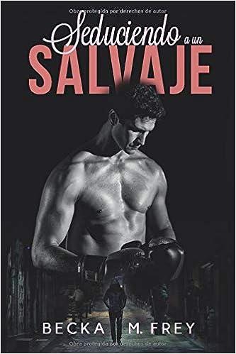 Seduciendo a un salvaje: Novela de romance, erótica y de ...