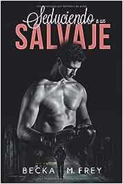 Seduciendo a un salvaje: Novela de romance, erótica y de boxeo ...