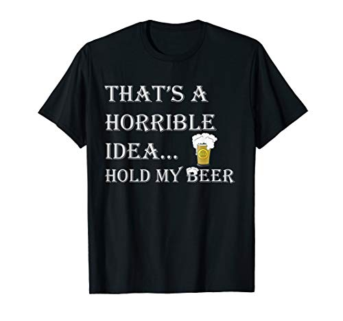 Horrible Idea Hold My Beer Drinking Funny Adult Humor July 4