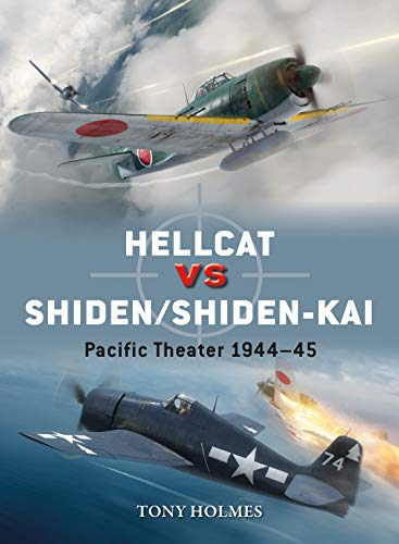 Hellcat vs Shiden/Shiden-Kai: Pacific Theater 1944–45 (Duel Book 91) (English Edition) por [Holmes, Tony]