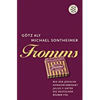 Die Zeit des Nationalsozialismus: Fromms: Wie der jüdische Kondomfabrikant Julius F. unter die deutschen Räuber fiel