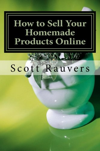 Download How to Sell Your Homemade Products Online: Profit from your Craftsmanship and Expertise PDF