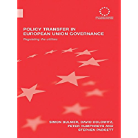 Policy Transfer in European Union Governance: Regulating the Utilities (Routledge Advances in European Politics Book 44) (English Edition)
