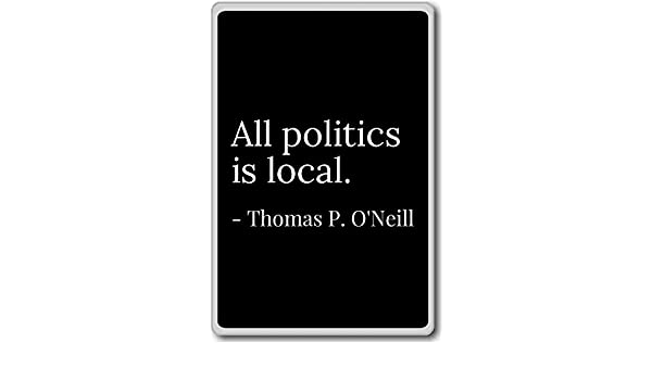 PhotoMagnets All Politics is Local. - Thomas P. ONeill - Quotes Fridge Magnet, Black - Calamità da frigo: Amazon.es: Hogar