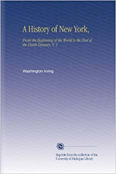 Book A History of New York, : From the Beginning of the World to the End of the Dutch Dynasty. V. 1