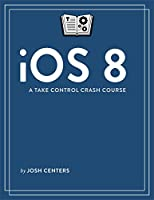 iOS 8: A Take Control Crash Course Front Cover