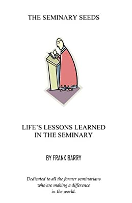 The Seminary Seeds: Life's Lessons Learned in the Seminary