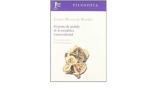 El punto de partida de la metafísica transcendental: Un estudio crítico de la obra kantiana Humanidades: Amazon.es: Jacinto Rivera de Rosales: Libros