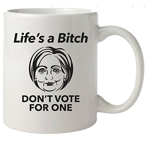 Hillary Clinton Lifes Bitch Coffee product image