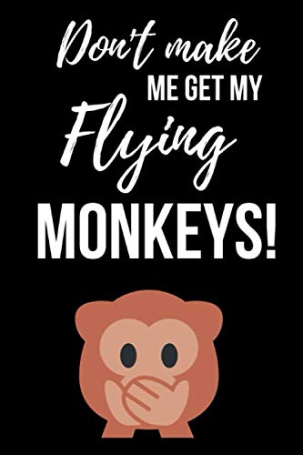 (Don't Make Me Get My Flying Monkeys: Funny Journal / Notebook / Notepad / Diary, Gifts For Monkey Lovers (Lined, 6