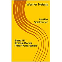 Band III: Praxis-Cards Ping-Pong Spiele: Kreative Spielformen (German Edition)
