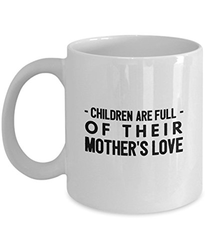Children Are Full Of Their Mother'S Love, 11Oz Coffee Mug Un