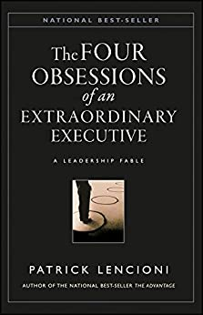 The Four Obsessions of an Extraordinary Executive: A Leadership Fable (J-B Lencioni Series Book 31) by [Lencioni, Patrick M.]