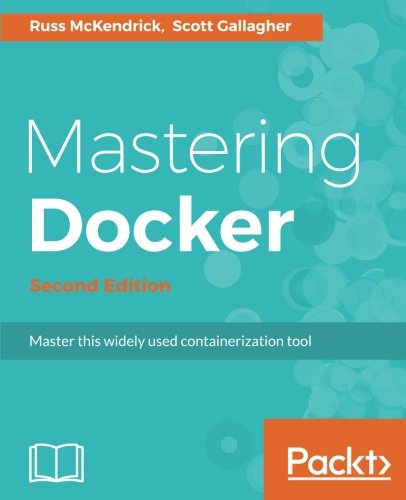 Mastering Docker - Second Edition: Master this widely used containerization tool