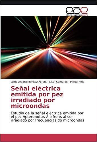 Señal eléctrica emitida por pez irradiado por microondas: Estudio de la señal eléctrica emitida por el pez Apteronotus Albifrons al ser irradiado por ...
