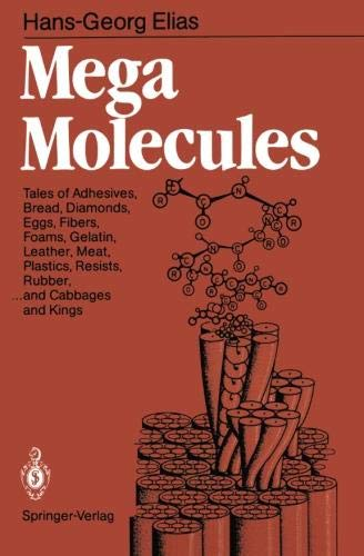 Mega Molecules: Tales of Adhesives, Bread, Diamonds, Eggs, Fibers, Foams, Gelatin, Leather, Meat, Plastics, Resists, Rubber, ... and Cabbages and Kings