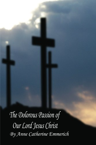 Download The Dolorous Passion of Our Lord Jesus Christ PDF