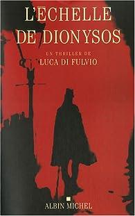 L'échelle de Dionysos par Luca Di Fulvio