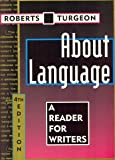 About Language : A Reader for Writers, Roberts, William H. and Turgeon, Gregoire, 0395686369