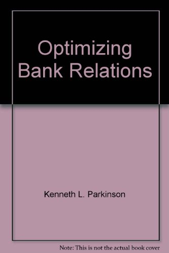 Optimizing Bank Relations : Managing Costs and Services - Kenneth L. Parkinson
