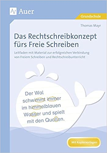 Das Rechtschreibkonzept fürs Freie Schreiben: Leitfaden mit Material ...