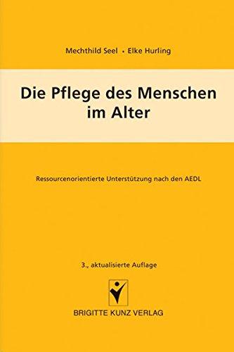 Die Pflege des Menschen im Alter: Ressourcenorientierte Unterstützung nach den AEDL (Brigitte Kunz Verlag)