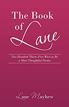 The Book of Lane: Two Hundred Thirty-Five Ways to Be a More Thoughtful Person by [Mayhew, Lane]