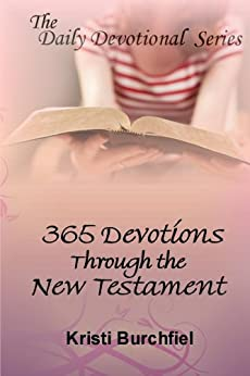 The Daily Devotional Series: 365 Devotions Through the New Testament by [Burchfiel, Kristi]