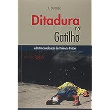 Ditadura no Gatilho. A Institucionalização da Violência Policial