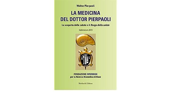 La medicina del dottor Pierpaoli. La scoperta della salute e il Borgo della salute. Vademecum 2015. Fondazione INTERBION per la ricerca biomedica di base ...