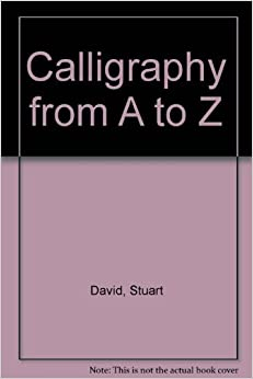 Book Calligraphy A to Z: A New Technique for Learning the Basic Hands, Step-By-Step Exercises by Stuart David (1985-09-01)