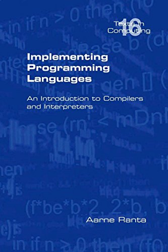 Implementing Programming Languages. an Introduction to Compilers and Interpreters (Texts in Computing) by Brand: College Publications