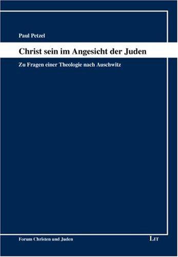 Christ sein im Angesicht der Juden: Probleme und Themen einer Theologie im christlich-jüdischen Zusammenhang nach Auschwitz