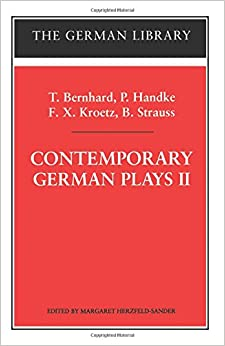 Book Contemporary German Plays Ii: T. Bernhard, P. Handke, F.X. Kroetz, B. Strauss (The German library)